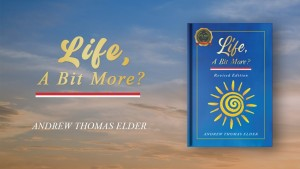 Life, A Bit More? by Andrew Thomas Elder
