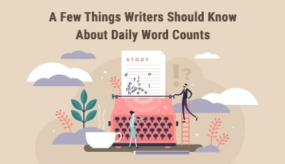 A Few Things Writers Should Know About Daily Word Counts