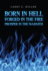 Born in Hell, Forged in the Fire, Prosper in the Warmth
