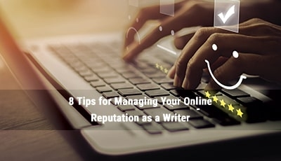 8 Tips for Managing Your Online Reputation as a Writer