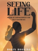 Seeing Life: Poems of Empowerment and Self-Confidence