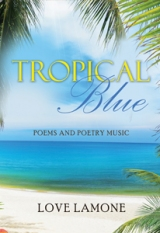 Tropical Blue : Poems and Poetry Music