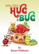 You Can't Hug A Bug