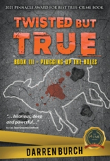 TWISTED BUT TRUE: Book III - Plugging Up the Holes