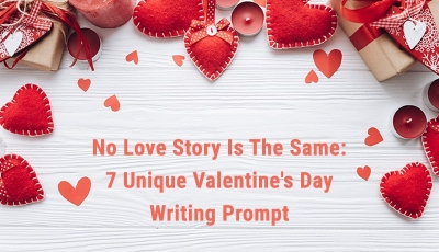 No Love Story Is The Same: 7 Unique Valentine's Day Writing Prompts