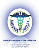 COMPREHENSIVE NCLEX REVIEW FOR RN/LPN : STRATEGIES/STUDY GUIDE QUICK REVIEW BOOK
