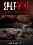 Spilt Wine: A Short Book of Poems, Volume 1