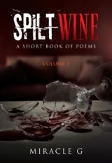 Spilt Wine: A Short Book of Poems, Volume 1