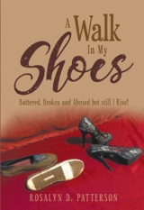 A Walk In My Shoes: Battered, Broken and Abused but still I Rise!