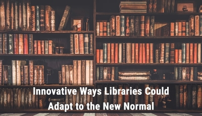 Innovative Ways Libraries Could Adapt to the New Normal