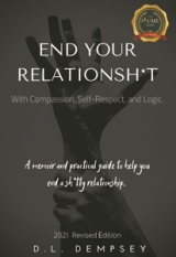 END  YOUR  RELATIONSH*T With Compassion, Self-Respect, and Logic