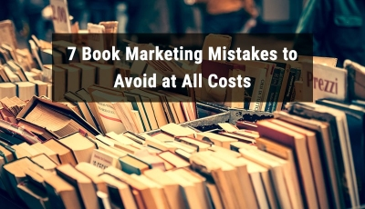 7 Book Marketing Mistakes to Avoid at All Costs