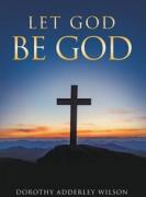 LET GOD BE GOD