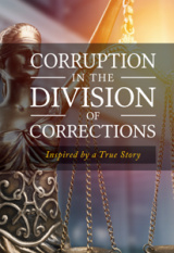 Corruption in the Division of Corrections Volume I