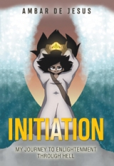 Initiation: My Journey to Enlightenment Through Hell