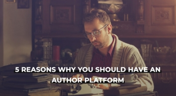 Reasons why you should have an author platform