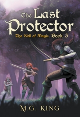 The Last Protector: The Well of Magic Book 3