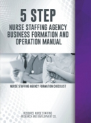 5 Step Nurse Staffing Agency Business Formation and Operation Manual