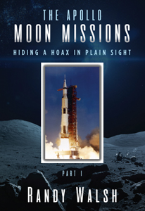 THE APOLLO MOON MISSIONS: Hiding A Hoax in Plain Sight Part 1