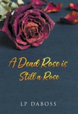 A Dead Rose is Still a Rose