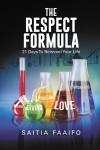 THE RESPECT FORMULA: 21 DAYS TO REINVENT YOUR LIFE