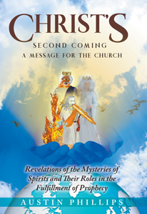 CHRIST'S Second Coming: A Message for the Church, Revelations of the Mysteries of Spirits and Their Roles in the Fulfillment of Prophecy