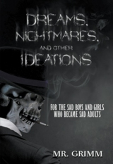 DREAMS, NIGHTMARES, AND OTHER IDEATIONS : FOR THE SAD BOYS AND GIRLS WHO BECAME SAD ADULTS