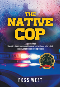 THE NATIVE COP: An Overview of the Thoughts, Experiences, and Encounters for Those Interested in the Law Enforcement Profession