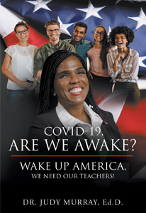 COVID-19, Are We Awake?: Wake Up America, We Need Our Teachers!