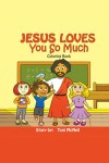 JESUS LOVES YOU SO MUCH Coloring Book