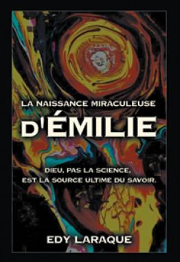 LA NAISSANCE MIRACULEUSE D'ÉMILIE; DIEU, PAS LA SCIENCE, EST LA SOURCE ULTIME DU SAVOIR.