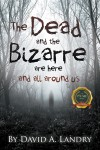 The Dead and the Bizarre are here and all around us
