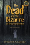 The Dead and the Bizarre are here and all around us: The Continuation 2
