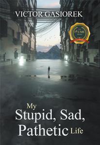 My Stupid, Sad, Pathetic Life
