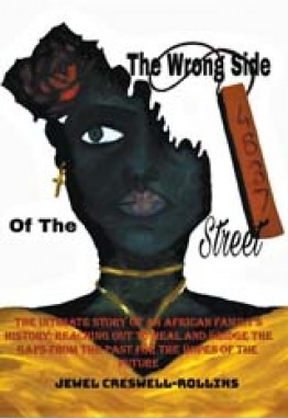 The Wrong Side of The Street – The Intimate Story Of An African American Family's History; Reaching Out To Heal And Bridge The Gaps From The Past For The Hopes Of The Future