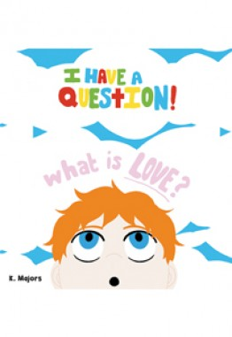 I HAVE A QUESTION! What is LOVE?