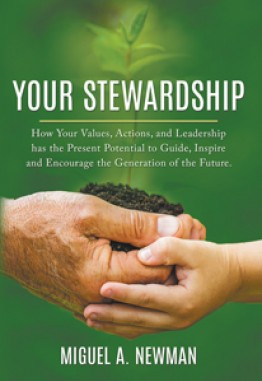 YOUR STEWARDSHIP:  How Your Values, Actions, and Leadership has the Present Potential to Guide, Inspire and Encourage the Generation of the Future.