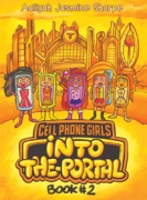 CELL PHONE GIRLS: INTO THE PORTAL  BOOK #2