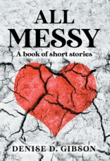 All Messy: A book of short stories