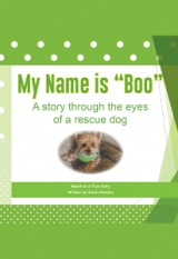 """My Name is """"Boo""""  A story through the eyes of a rescue dog"""