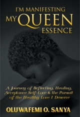 I'm Manifesting My Queen Essence: A Journey of Reflecting, Healing, Acceptance, Self-Love & the Pursuit of the Healthy Love I Deserve