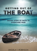 Getting Out of the Boat: Taking Steps of Faith to Overcome Fear