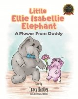 Little Ellie Isabellie Elephant: A Flower From Daddy
