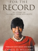 For the Record - My Story Of Triumph Over Adversity : Through God's Grace And Mercy