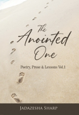 THE ANOINTED ONE: Poetry, Prose & Lessons Vol.1