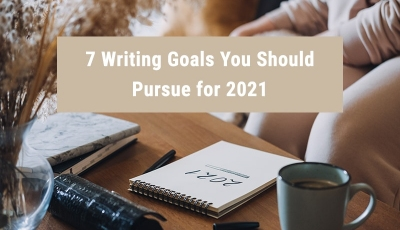 7 Writing Goals You Should Pursue for 2021