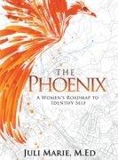 The Phoenix: A Women's Roadmap to Identify Self