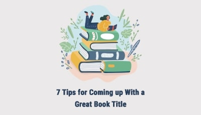 7 Tips for Coming up With a Great Book Title