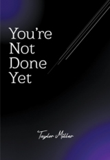 You're Not Done Yet