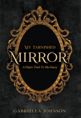 My Tarnished Mirror: A Paper Trail To My Diary